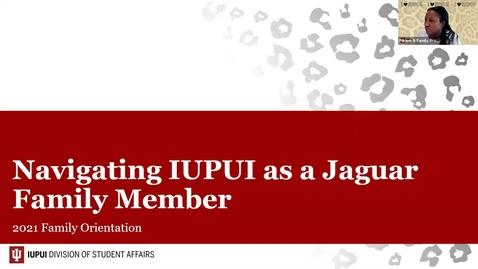 Thumbnail for entry Family Orientation 2021: Navigating IUPUI as a Jaguar Family Member - 7/8