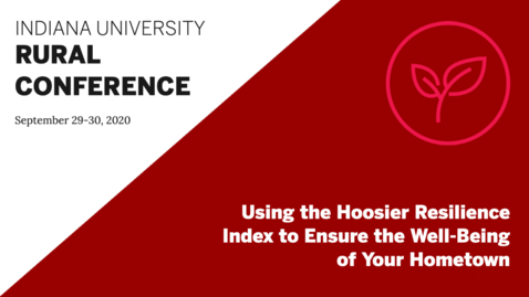 Thumbnail for entry Using the Hoosier Resilience Index to Ensure the Well-Being of Your Hometown | Indiana University Rural Conference 2020