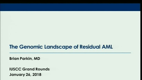 """Thumbnail for entry IUSCC  Grand Rounds, January 26, 2018,    Brian Parkin, MD """"The Genomic Landscape of Residual AML"""""""
