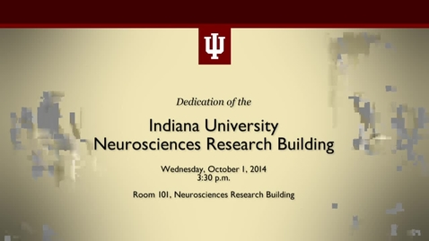 Thumbnail for entry Dedication of the IU Neuroscience Research Building