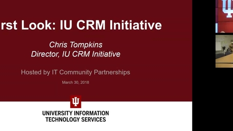 Thumbnail for entry First Look: The IU CRM Initiative - March 30, 2018