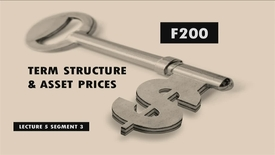 Thumbnail for entry F200_Lecture 05_Segment 3: Term Structure & Asset Prices