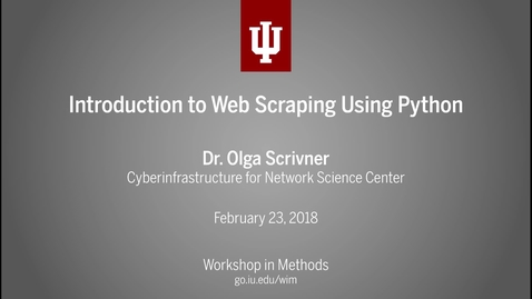 "Thumbnail for entry Dr. Olga Scrivner, ""Introduction to Web Scraping with Python"" (IU Workshop in Methods, 2018-02-23)"