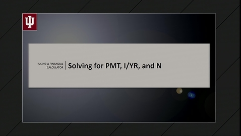 Thumbnail for entry 6. Finding PMT, N, I/YR