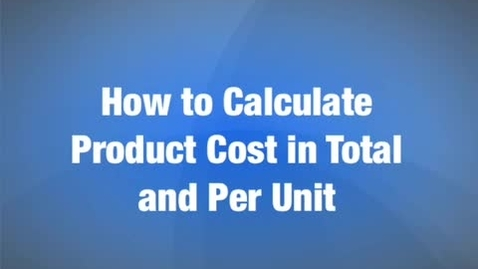 Thumbnail for entry How to calculate product cost in total and per unit