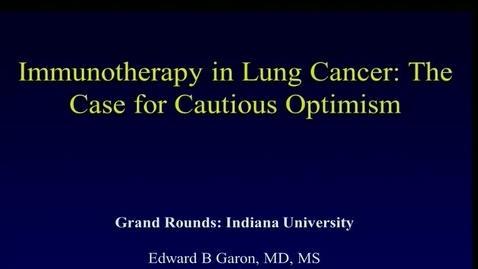 """Thumbnail for entry IUSCC Grand Rounds , """"January 19, 2018,  Edward Garon, MD"""
