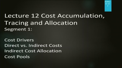 Thumbnail for entry A186 12-1 Cost Accumulation, Tracing and Allocation