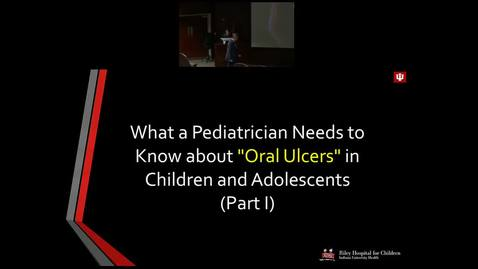 "Thumbnail for entry Pediatric Grand Rounds 2/14/2018: ""What a Pediatrician Needs to Know About 'Oral Ulcers' in Children and Adolescents "" Juan F. Yepes DDS, MD, MPH, MS, DrPH"