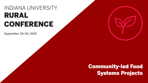 Thumbnail for entry Community-led Food Systems Projects| Indiana University Rural Conference 2020