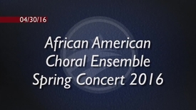 Thumbnail for entry African American Choral Ensemble Spring Concert 2016