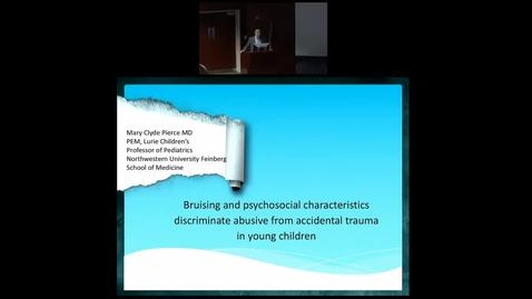 "Thumbnail for entry Pediatric Grand Rounds 04/04/2018 - ""Brusing and Pyschosocial Characteristics Discriminate Abusive from Accidental Trauma in Young Children"" Mary Clyde Pierce MD"
