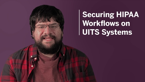 Thumbnail for entry Securing HIPAA Workflows on UITS Systems