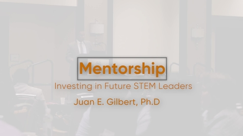 Thumbnail for entry Mentoring: Investing in Future Stem Leaders with Dr. Juan Gilbert