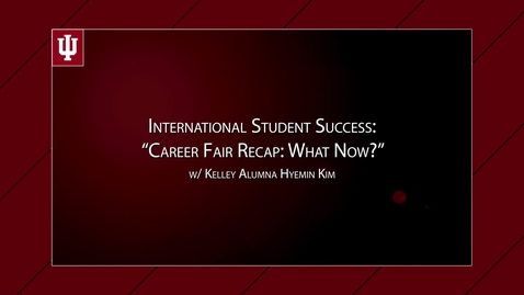 "Thumbnail for entry International Student Success - ""Career Fair Recap: What Now?"" w/ Kelley Alumna Hyemin Kim"