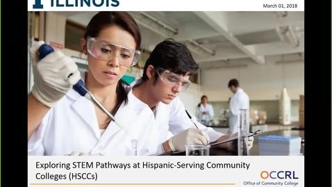 Thumbnail for entry WEBINAR: Exploring Hispanic-serving Community Colleges STEM Pathways