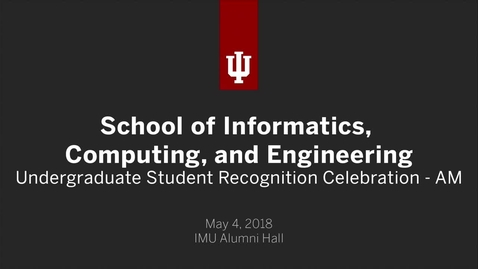 Thumbnail for entry IUB School of Informatics, Computing, and Engineering - Undergraduate Student Recognition Celebration 2018 - AM