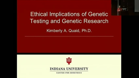 """Thumbnail for entry Peds_GrRds 2/22/2017: """"Ethical Implications of Genetic Testing and Genetic Research"""" Kimberly A. Quaid , PhD"""