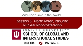 Thumbnail for entry America's Role in the World: Issues Facing the New President: Session 3 North Korea, Iran, and Nuclear Nonproliferation