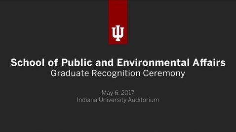 Thumbnail for entry School of Public and Environmental Affairs - Graduate Recognition Ceremony`