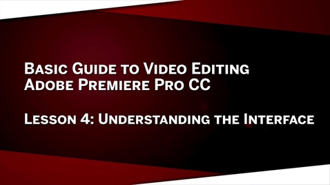 Thumbnail for entry 04: Understanding the Interface: Premiere Pro CC Lesson