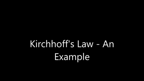 Thumbnail for entry Kirchhoff's Law - Example