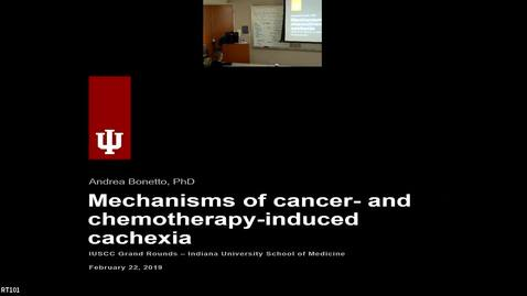 """Thumbnail for entry IUSCC Grand Rounds(2), February 22, 2019 - Dr. Andrea Bonetto, """"Mechanisms of cancer-and chemotherapy-induced cachexia"""""""