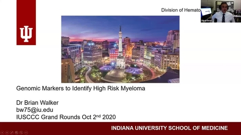 """Thumbnail for entry IUSCCC Virtual Grand Rounds Webinar, October 2, 2020, Brian Walker, MD """"Genomic markers to identify high risk Multiple Myeloma"""""""