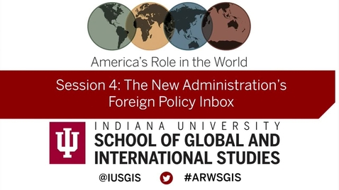 Thumbnail for entry America's Role in the World: Issues Facing the New President: Session 4 The New Administration's Foreign Policy