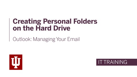 Thumbnail for entry Outlook: Managing Your Email - Creating Personal Folders on the Hard Drive