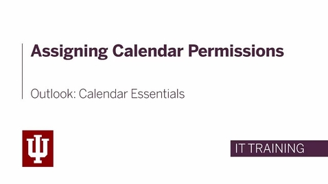 Thumbnail for entry Outlook: Calendar Essentials - Assigning Calendar Permissions