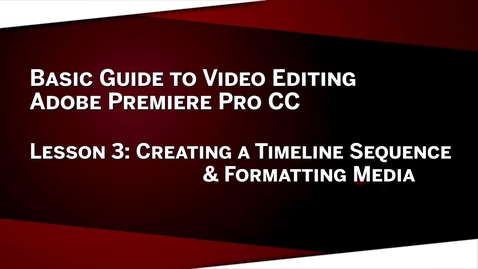 Thumbnail for entry 03: Timeline Sequence & Formatting Media: Premiere Pro CC Lesson 3
