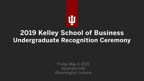 Thumbnail for entry Kelley School of Business - Undergraduate Recognition Ceremony 2019