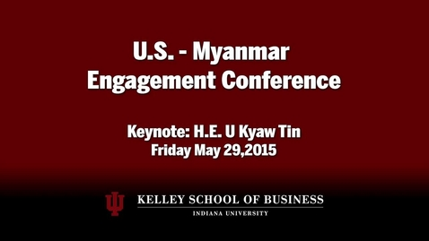 Thumbnail for entry CIBER Doing Business Conference: Myanmar - H.E. U Kyaw Tin Keynote Address
