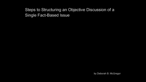Thumbnail for entry Steps-to-Structuring-an-Objective-Discussion-of-a-Single-Fact-Based-Issue