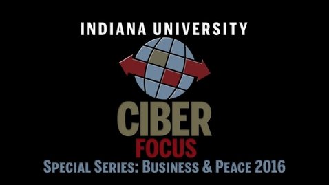 "Thumbnail for entry CIBER Focus: ""Part 5 of Business & Peace: The Crucial Role of Business"" with Dr. John Forrer"