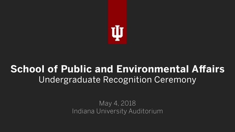 Thumbnail for entry School of Public and Environmental Affairs - Undergraduate Recognition Ceremony 2018
