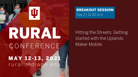 Thumbnail for entry Hitting the Streets: Getting Started with the Uplands Maker Mobile | 2021 Indiana University Rural Conference