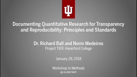 """Thumbnail for entry Dr. Richard Ball and Norm Medeiros, """"Documenting Quantitative Research for Transparency and Reproducibility:  Principles and Standards"""" (IU Workshop in Methods, January 26, 2018)"""