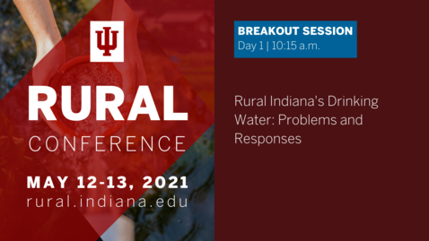 Thumbnail for entry Rural Indiana's Drinking Water: Problems and Responses | 2021 Indiana University Rural Conference