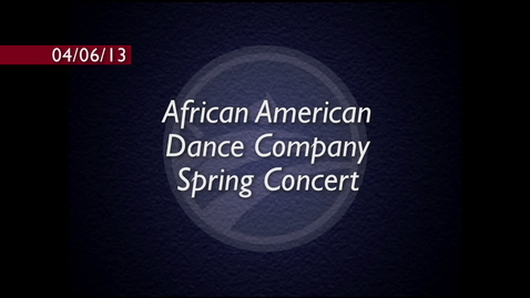 Thumbnail for entry African American Dance Company Spring Concert 2013