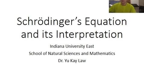 Thumbnail for entry Schrödinger's Equation and its Interpretation