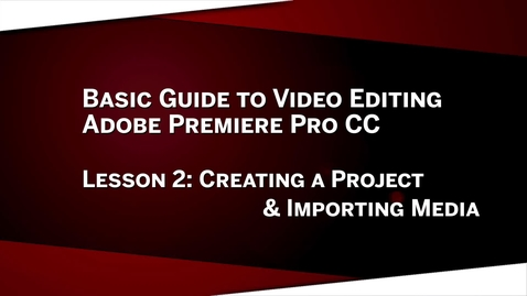 Thumbnail for entry 02:  Project & Importing Media: Premiere Pro CC Lesson