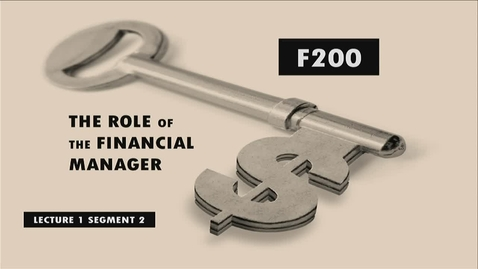 Thumbnail for entry F200_Lecture 01_Segment 2: The Role of the Financial Manager