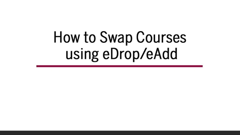 Thumbnail for entry How to Swap Courses using eDrop/eAdd