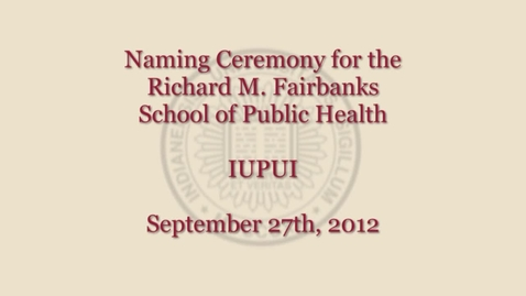 Thumbnail for entry Richard M. Fairbanks School of Public Health christened during naming ceremony