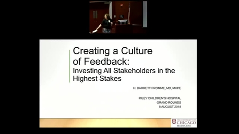 "Thumbnail for entry Pediatric Grand Rounds 8/8/2018: ""Creating a Culture of Feedback: Investing All Stakeholders in the Highest Stakes"" H. Barrett Fromme, MD, MHPE"