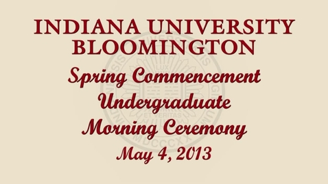 Thumbnail for entry 184th Indiana University Bloomington Commencement May 4, 2013 - Morning Ceremony