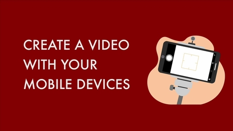 Thumbnail for entry _Create a Video with Your Mobile Devices
