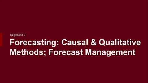Thumbnail for entry P200 07-2 Forecasting: Causal & Qualitative Methods; Forecast Management
