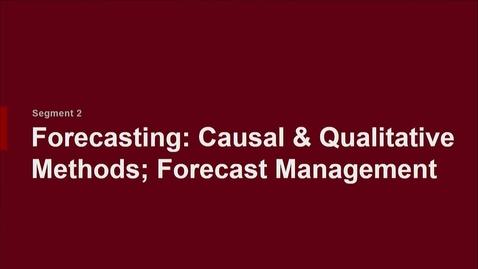 Thumbnail for entry P200 07-2 Forecasting: Causal & Qualitative Methods; Forecast Management